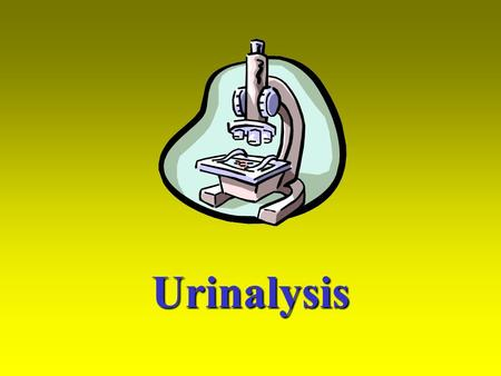 Urinalysis. Urinalysis provides information about how the kidneys are functioning and if wastes are being properly filtered from the body.
