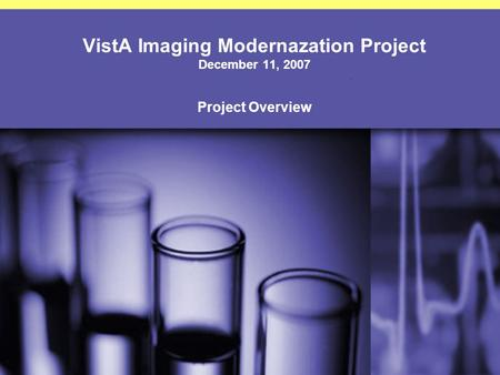 VistA Imaging Modernazation Project December 11, 2007 Project Overview.