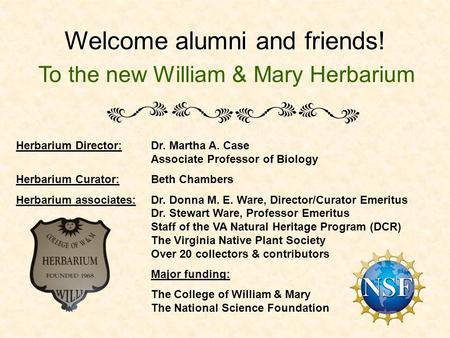Welcome alumni and friends! To the new William & Mary Herbarium Herbarium Director:Dr. Martha A. Case Associate Professor of Biology Herbarium Curator:Beth.