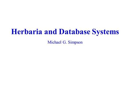 Herbaria and Database Systems Michael G. Simpson.