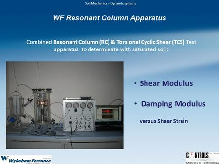 Soil Mechanics – Dynamic systems Combined Resonant Column (RC) & Torsional Cyclic Shear (TCS) Test apparatus to determinate with saturated soil : Shear.