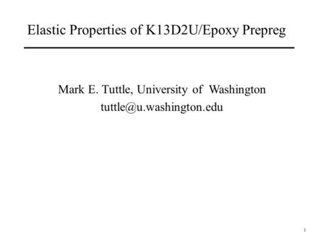 1 Elastic Properties of K13D2U/Epoxy Prepreg Mark E. Tuttle, University of Washington