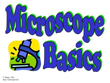 Microscope Basics T. Trimpe 2005 http://sciencespot.net/