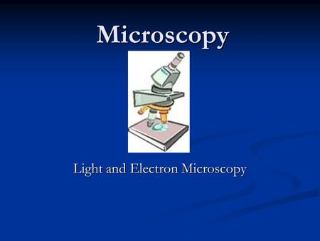 Microscopy Light and Electron Microscopy. The History Many people experimented with making microscopes Many people experimented with making microscopes.