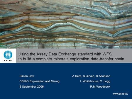 Www.csiro.au Using the Assay Data Exchange standard with WFS to build a complete minerals exploration data-transfer chain Simon CoxA.Dent, S.Girvan, R.Atkinson.