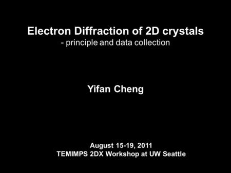 Yifan Cheng Department of Biochemistry and Biophysics University of California San Francisco Electron Diffraction of 2D crystals - principle and data collection.