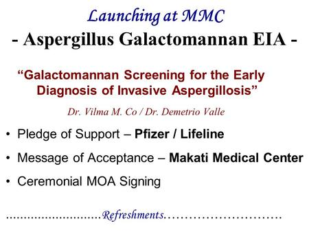 "Launching at MMC - Aspergillus Galactomannan EIA - ""Galactomannan Screening for the Early Diagnosis of Invasive Aspergillosis"" Dr. Vilma M. Co / Dr. Demetrio."