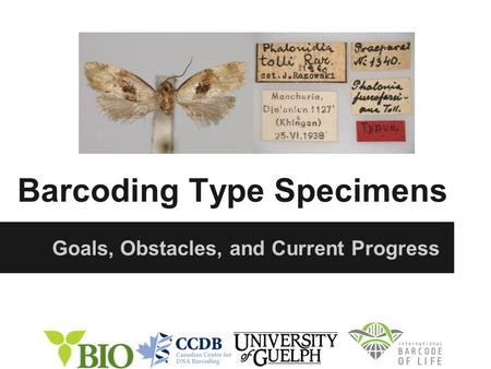 Barcoding Type Specimens Goals, Obstacles, and Current Progress.