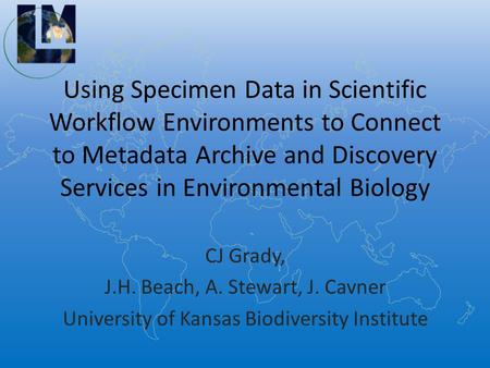 Using Specimen Data in Scientific Workflow Environments to Connect to Metadata Archive and Discovery Services in Environmental Biology CJ Grady, J.H. Beach,