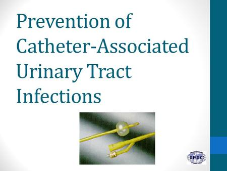 Prevention of Catheter-Associated Urinary Tract Infections.