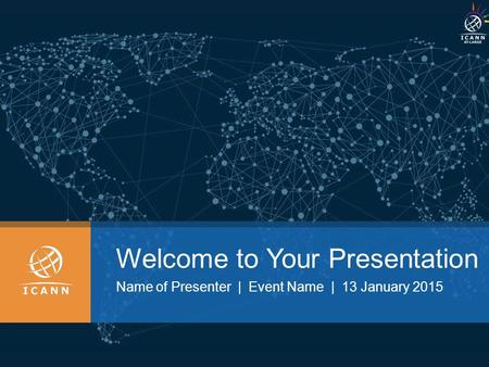 Welcome to Your Presentation Name of Presenter | Event Name | 13 January 2015.
