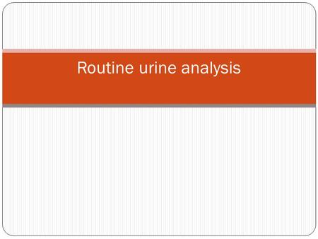 Routine urine analysis