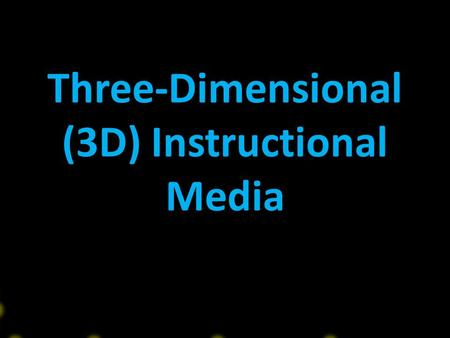 Three-Dimensional (3D) Instructional Media