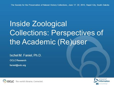 The world's libraries. Connected. Inside Zoological Collections: Perspectives of the Academic (Re)user The Society for the Preservation of Natural History.