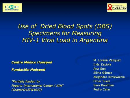 Use of Dried Blood Spots (DBS) Specimens for Measuring HIV-1 Viral Load in Argentina M. Lorena Vázquez Inés Zapiola Ana Gun Silvia Gómez Alejandro Krolewiecki.