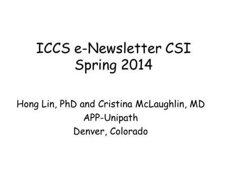 ICCS e-Newsletter CSI Spring 2014 Hong Lin, PhD and Cristina McLaughlin, MD APP-Unipath Denver, Colorado.