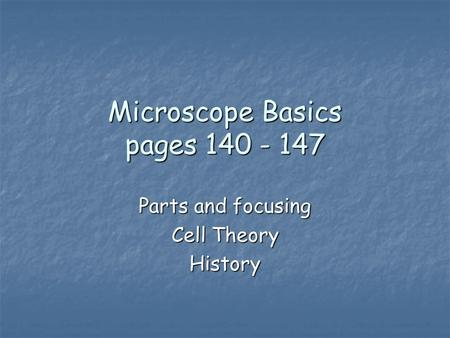 Microscope Basics pages 140 - 147 Parts and focusing Cell Theory History.