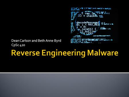 Dean Carlson and Beth Anne Byrd CpSc 420.  What is reverse engineering?  Brief History  Usefulness  The process  Bagle Virus example.
