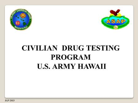 CIVILIAN DRUG TESTING PROGRAM U.S. ARMY HAWAII U.S. ARMY HAWAII JAN 2013.