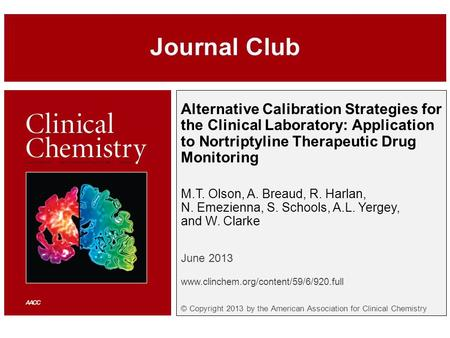 Alternative Calibration Strategies for the Clinical Laboratory: Application to Nortriptyline Therapeutic Drug Monitoring M.T. Olson, A. Breaud, R. Harlan,