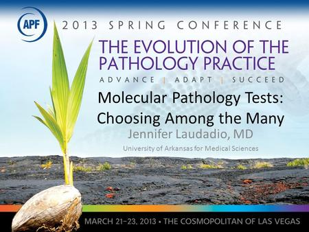 Molecular Pathology Tests: Choosing Among the Many Jennifer Laudadio, MD University of Arkansas for Medical Sciences.
