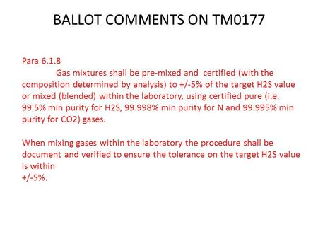 BALLOT COMMENTS ON TM0177 Para 6.1.8 Gas mixtures shall be pre-mixed and certified (with the composition determined by analysis) to +/-5% of the target.