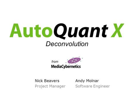 Nick Beavers Project Manager Deconvolution from Andy Molnar Software Engineer.