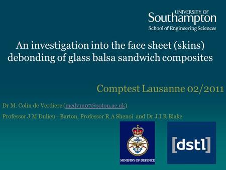 An investigation into the face sheet (skins) debonding of glass balsa sandwich composites Comptest Lausanne 02/2011 Dr M. Colin de Verdiere