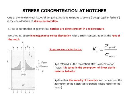 "STRESS CONCENTRATION AT NOTCHES One of the fundamental issues of designing a fatigue resistant structure (""design against fatigue"") is the consideration."