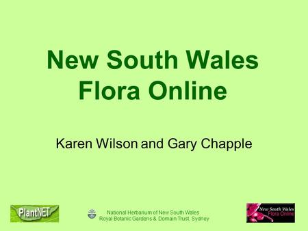 National Herbarium of New South Wales Royal Botanic Gardens & Domain Trust, Sydney New South Wales Flora Online Karen Wilson and Gary Chapple.