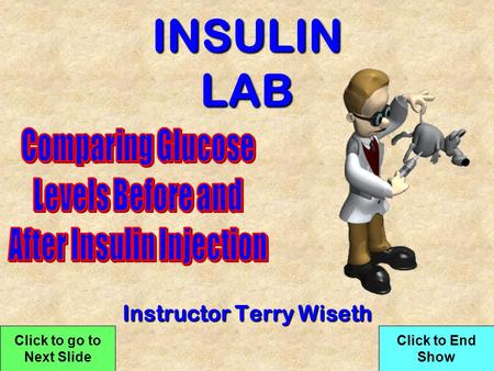 INSULIN LAB Instructor Terry Wiseth Click to go to Next Slide Click to End Show.