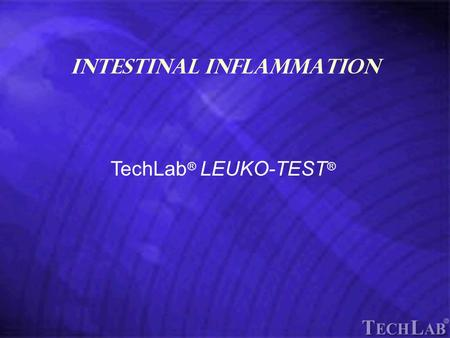 Intestinal Inflammation TechLab ® LEUKO-TEST ®. Diarrheas can be divided into two basic categories Noninflammatory I nflammatory.