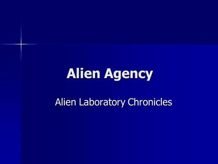 Alien Agency Alien Laboratory Chronicles Alien Laboratory Chronicles We begin our story outside the alien laboratory secretly disguised as a normal factory.