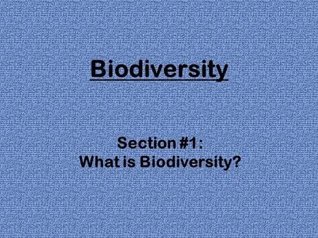 Biodiversity Section #1: What is Biodiversity?. Biodiversity short for biological diversity the number & variety of different species in a given area.