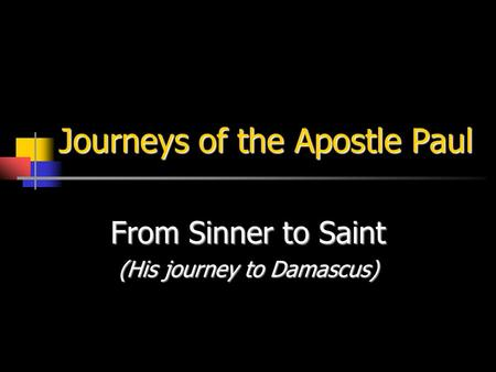 Journeys of the Apostle Paul From Sinner to Saint (His journey to Damascus)
