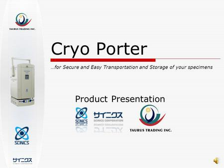 Cryo Porter …for Secure and Easy Transportation and Storage of your specimens Product Presentation.