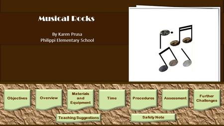 Musical Rocks By Karen Prusa Philippi Elementary School 1.Lecture/Discussion: Using the book, observe and discuss the differences between rocks and minerals,