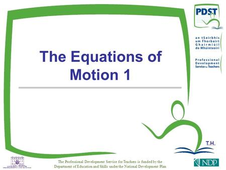T.H. The Professional Development Service for Teachers is funded by the Department of Education and Skills under the National Development Plan The Equations.