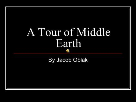 A Tour of Middle Earth By Jacob Oblak A Little About Fairy Stories Fairy story characters are either good or bad, rarely in between. Fairy stories usually.