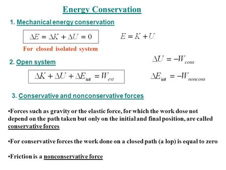 Energy Conservation 1. Mechanical energy conservation For closed isolated system 2. Open system 3. Conservative and nonconservative forces Forces such.