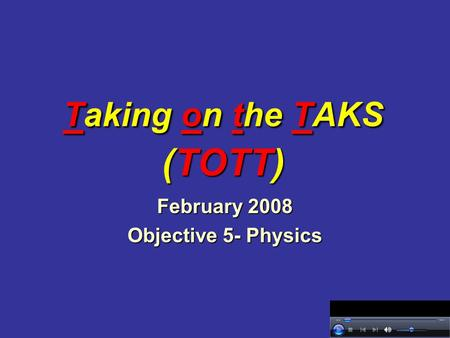 Taking on the TAKS (TOTT) February 2008 Objective 5- Physics.