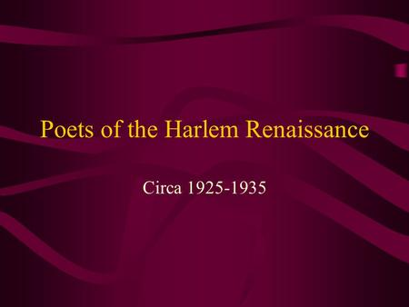 Poets of the Harlem Renaissance Circa 1925-1935. Historical Background In the late teens and early 20s, Harlem, in upper Manhattan just North of Central.