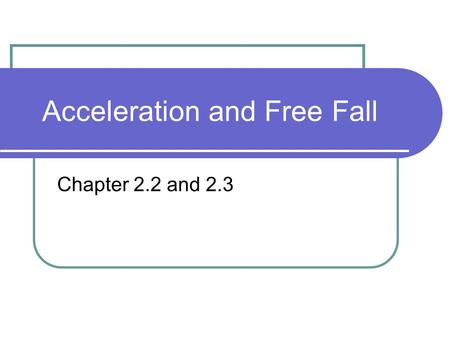 Acceleration and Free Fall Chapter 2.2 and 2.3. What is acceleration? Acceleration measures the rate of change in velocity. Average acceleration = change.