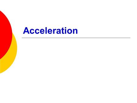 Acceleration. Recall:  Acceleration is the rate at which velocity increases or decreases  If an object is accelerating is not experiencing uniform motion.