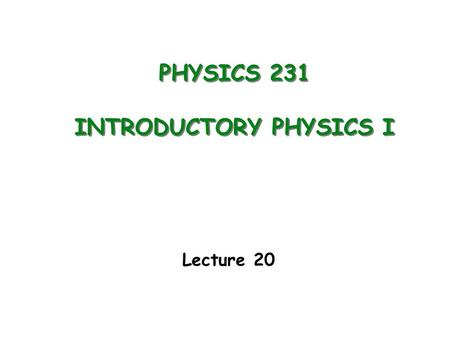 PHYSICS 231 INTRODUCTORY PHYSICS I Lecture 20. Heat Engine Refrigerator, Heat Pump Last Lecture Q hot engine Q cold W Q hot fridge Q cold W.