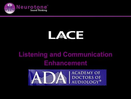 Listening and Communication Enhancement. LACE Agenda How Auditory Training (AT) changes the hearing aid practice LACE: how it works; results it produces.