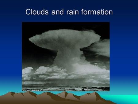 Clouds and rain formation. Global water (hydrological) cycle Water Vapor Basics (names of different phase changes, latent heat) Two methods of achieving.