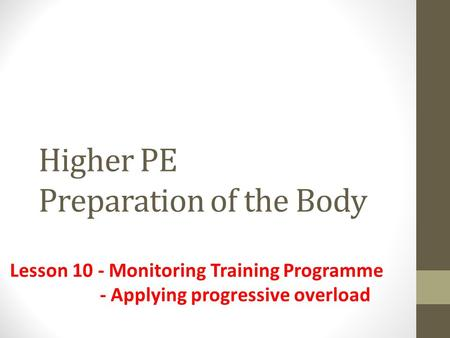 Higher PE Preparation of the Body Lesson 10 - Monitoring Training Programme - Applying progressive overload.