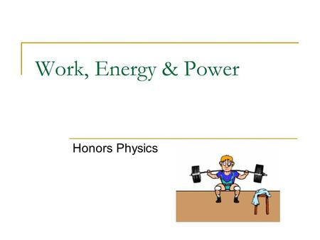 Work, Energy & Power Honors Physics. There are many different TYPES of Energy. Energy is expressed in JOULES (J) 4.19 J = 1 calorie Energy can be expressed.