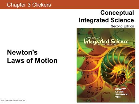 Newton's Laws of Motion © 2013 Pearson Education, Inc.